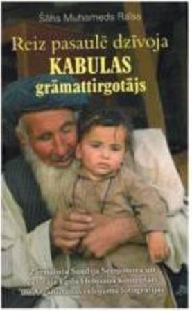 Reiz pasaule bija Kabulas gramattirgotajs(S.M.Raiss)